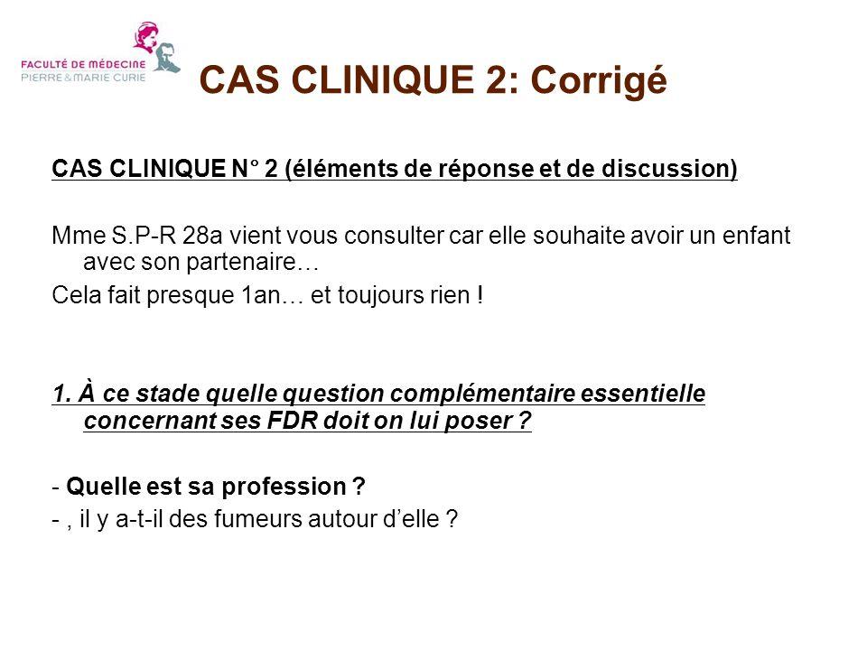 CAS CLINIQUE N° 2 (éléments de réponse et de discussion) Mme S.P-R 28a vient vous consulter car elle souhaite avoir un enfant avec son partenaire… Cel