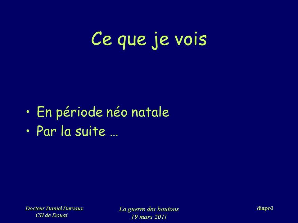 Docteur Daniel Dervaux CH de Douai La guerre des boutons 19 mars 2011 diapo4 Chez le nouveau né 1.