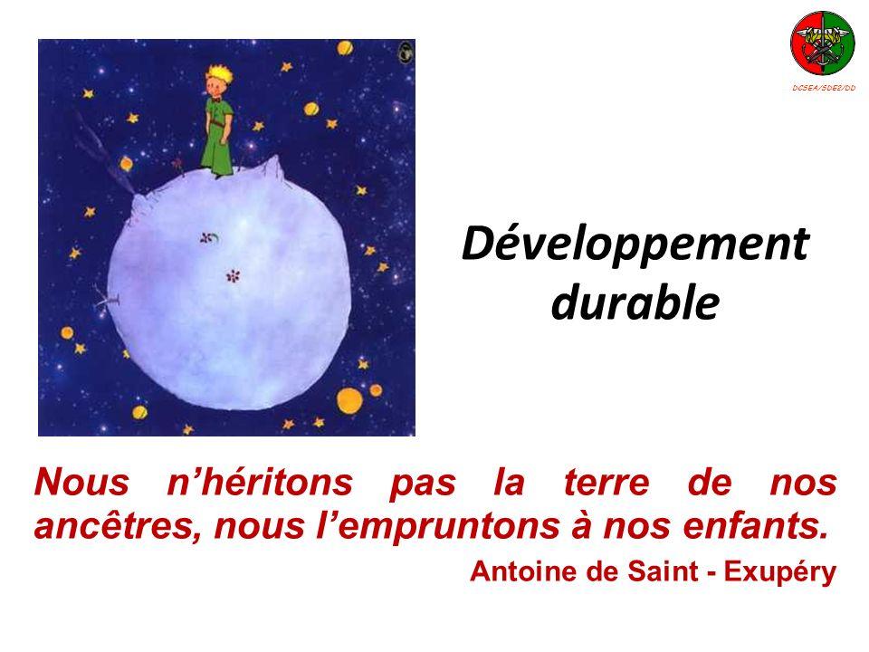 Nous nhéritons pas la terre de nos ancêtres, nous lempruntons à nos enfants. Antoine de Saint - Exupéry Développement durable DCSEA/SDE2/DD