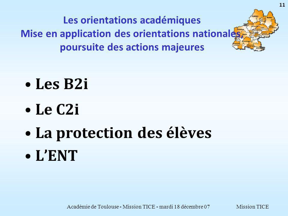 Mission TICE Les orientations académiques Mise en application des orientations nationales, poursuite des actions majeures Les B2i Le C2i La protection