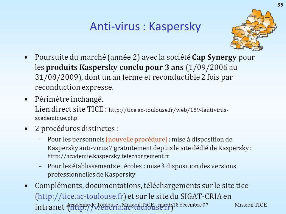 Mission TICE Anti-virus : Kaspersky Poursuite du marché (année 2) avec la société Cap Synergy pour les produits Kaspersky conclu pour 3 ans (1/09/2006 au 31/08/2009), dont un an ferme et reconductible 2 fois par reconduction expresse.