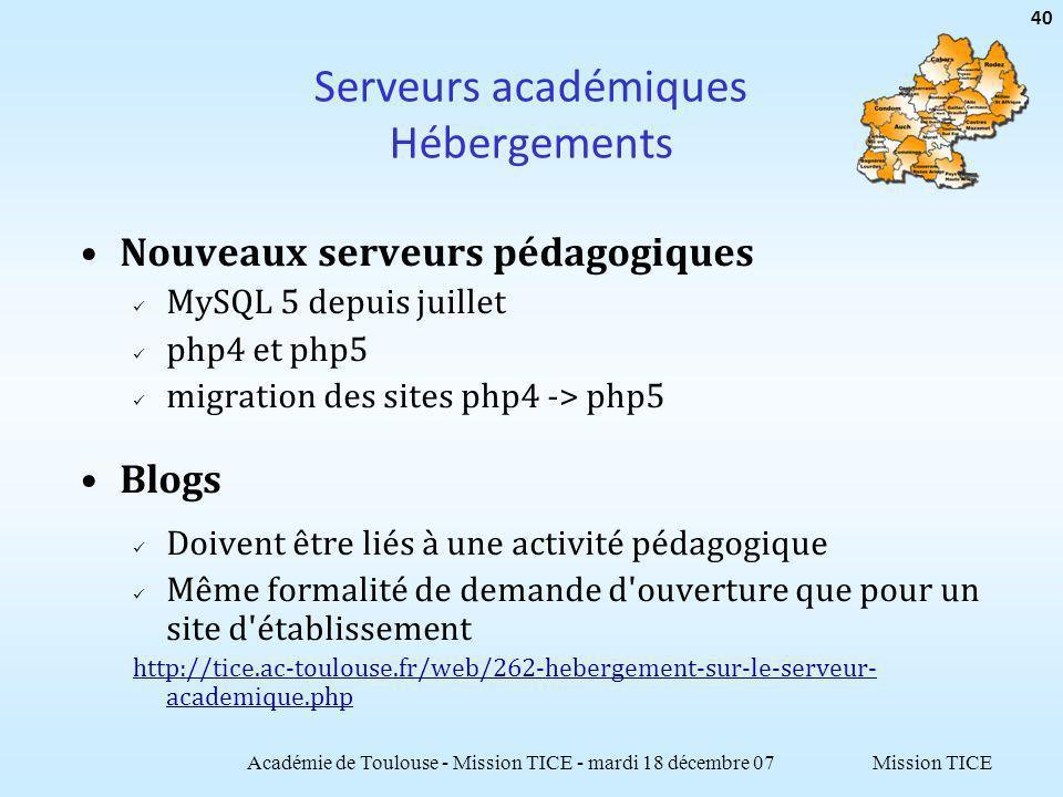 Mission TICE Serveurs académiques Hébergements Nouveaux serveurs pédagogiques MySQL 5 depuis juillet php4 et php5 migration des sites php4 -> php5 Blo