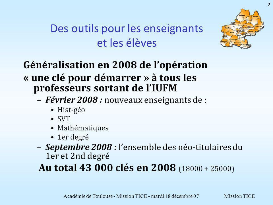 Mission TICE Des outils pour les enseignants et les élèves Généralisation en 2008 de lopération « une clé pour démarrer » à tous les professeurs sorta