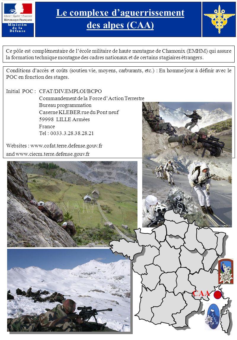 M i n i s t è re d e l a D é f e n s e Ce pôle est complémentaire de lécole militaire de haute montagne de Chamonix (EMHM) qui assure la formation technique montagne des cadres nationaux et de certains stagiaires étrangers.