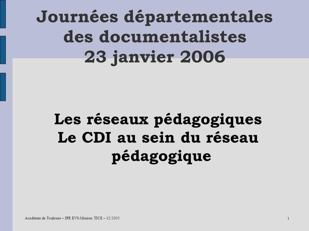 Académie de Toulouse – IPR EVS-Mission TICE – 12/2005 1 Journées départementales des documentalistes 23 janvier 2006 Les réseaux pédagogiques Le CDI a
