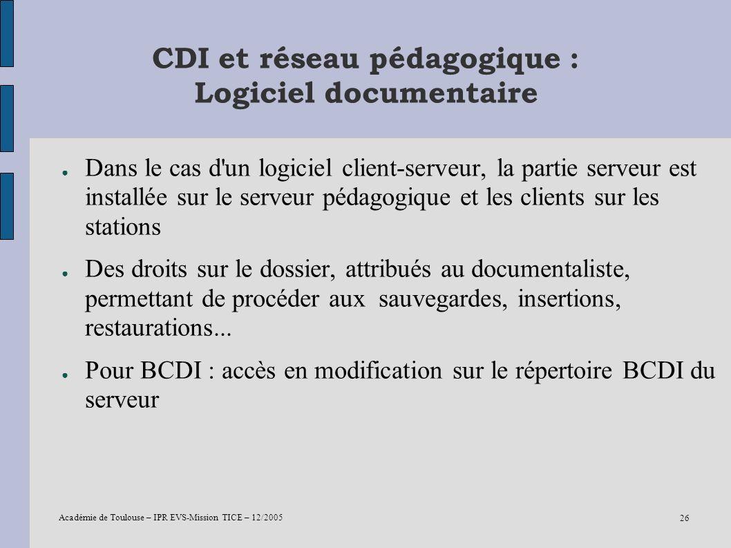 Académie de Toulouse – IPR EVS-Mission TICE – 12/2005 26 CDI et réseau pédagogique : Logiciel documentaire Dans le cas d'un logiciel client-serveur, l