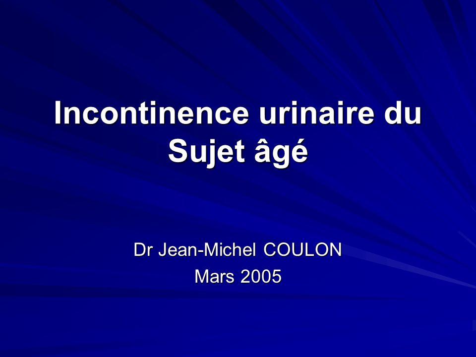 Incontinence urinaire du Sujet âgé Dr Jean-Michel COULON Mars 2005