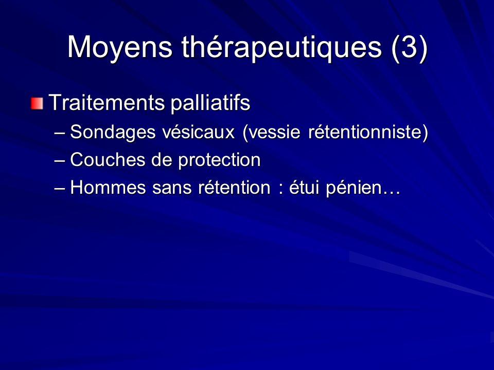 Moyens thérapeutiques (3) Traitements palliatifs –Sondages vésicaux (vessie rétentionniste) –Couches de protection –Hommes sans rétention : étui pénie