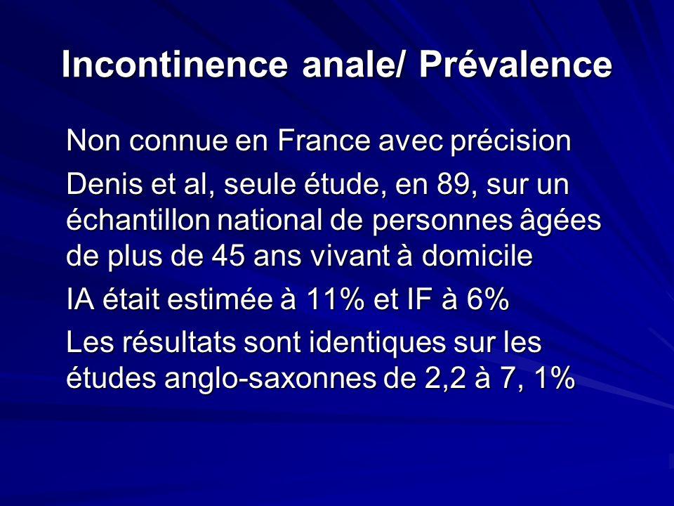 Incontinence anale/ Prévalence Non connue en France avec précision Denis et al, seule étude, en 89, sur un échantillon national de personnes âgées de