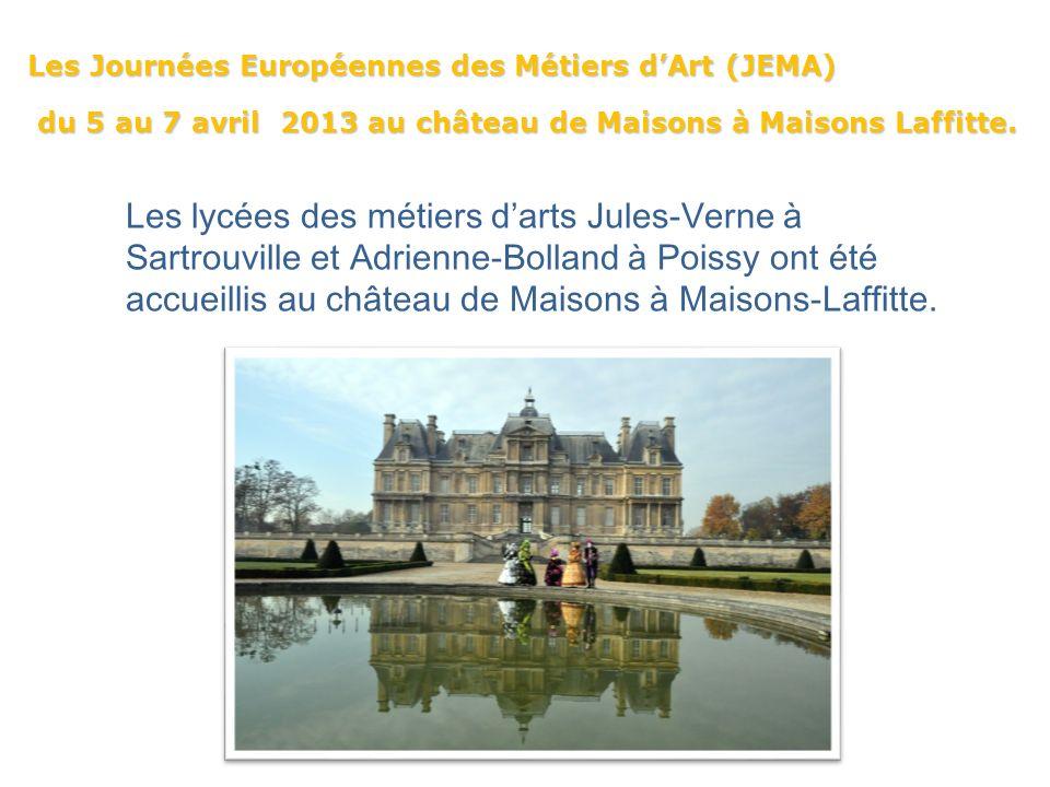 Les Journées Européennes des Métiers dArt (JEMA) du 5 au 7 avril 2013 au château de Maisons à Maisons Laffitte. du 5 au 7 avril 2013 au château de Mai