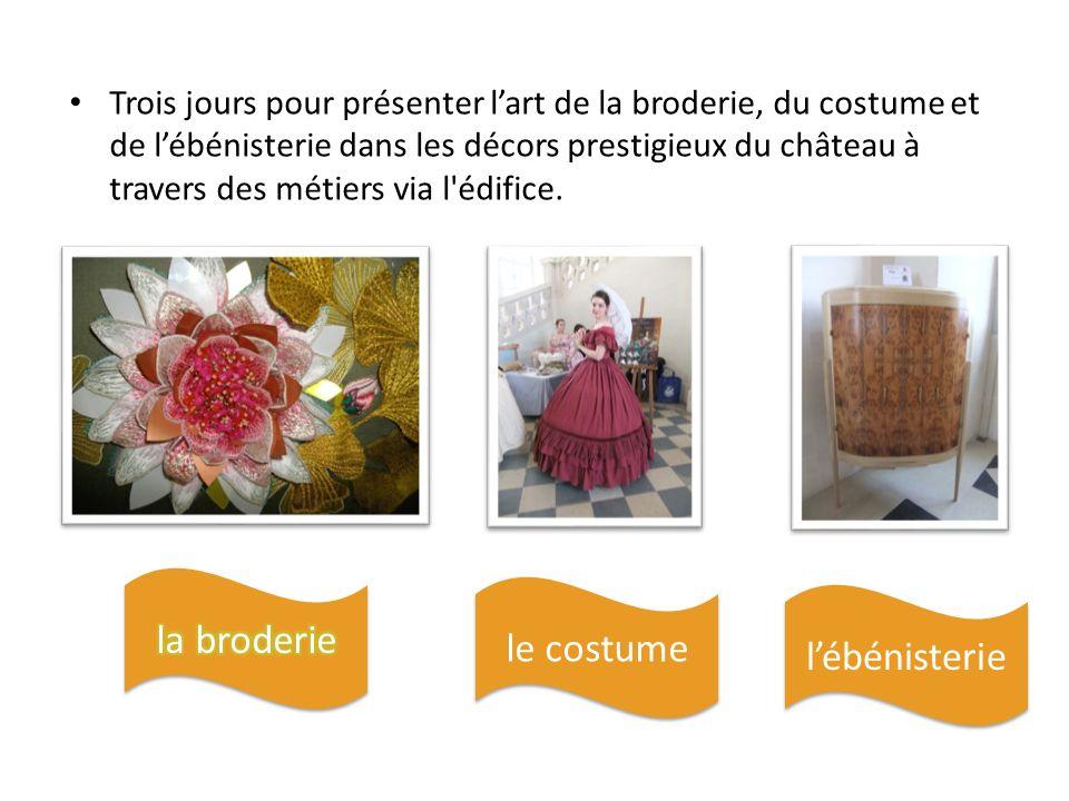 Trois jours pour présenter lart de la broderie, du costume et de lébénisterie dans les décors prestigieux du château à travers des métiers via l'édifi