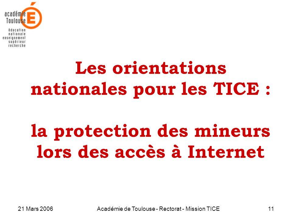 21 Mars 2006Académie de Toulouse - Rectorat - Mission TICE11 Les orientations nationales pour les TICE : la protection des mineurs lors des accès à In