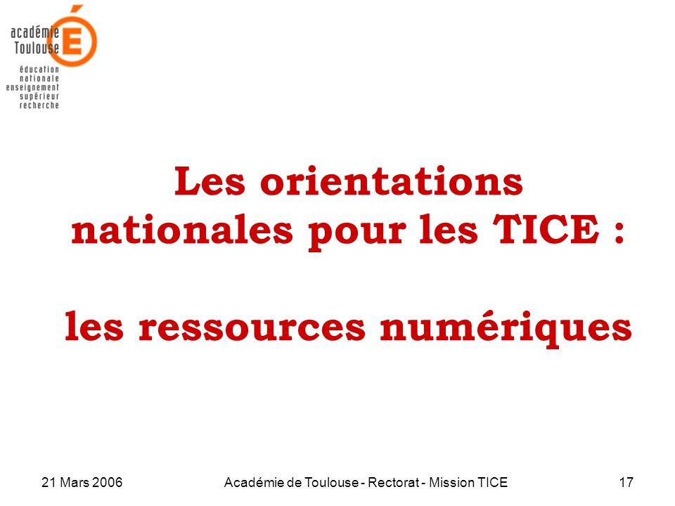 21 Mars 2006Académie de Toulouse - Rectorat - Mission TICE17 Les orientations nationales pour les TICE : les ressources numériques