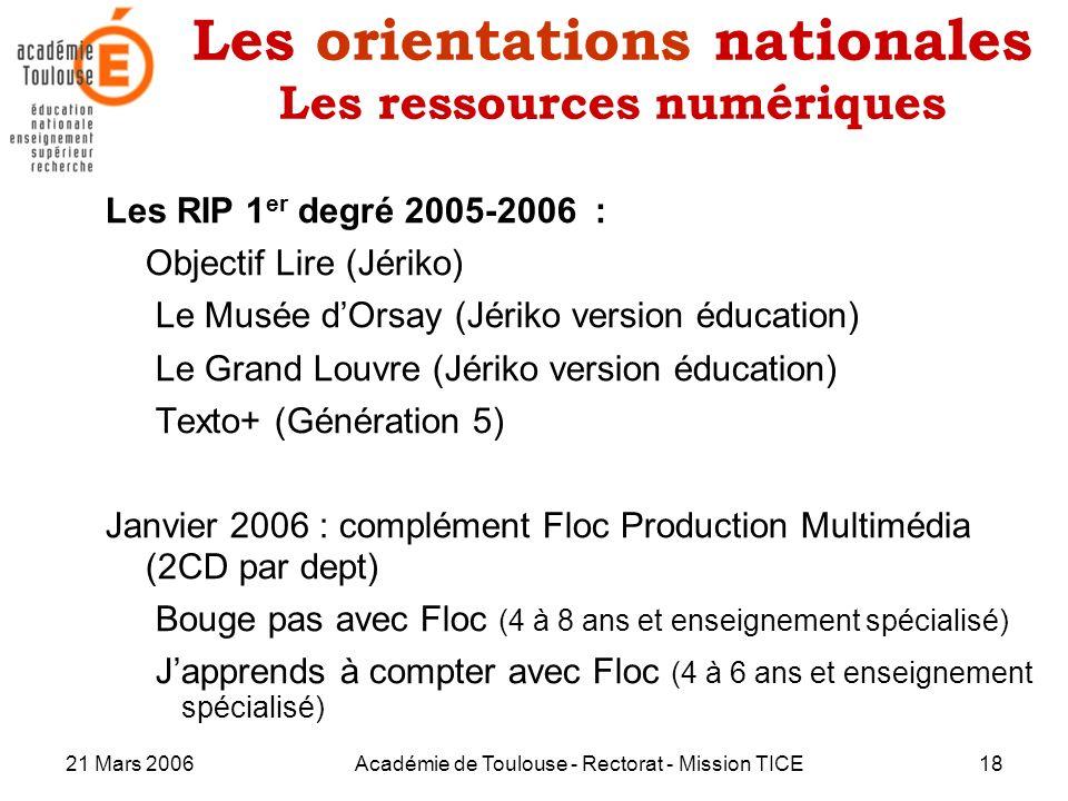 21 Mars 2006Académie de Toulouse - Rectorat - Mission TICE18 Les orientations nationales Les ressources numériques Les RIP 1 er degré 2005-2006 : Obje