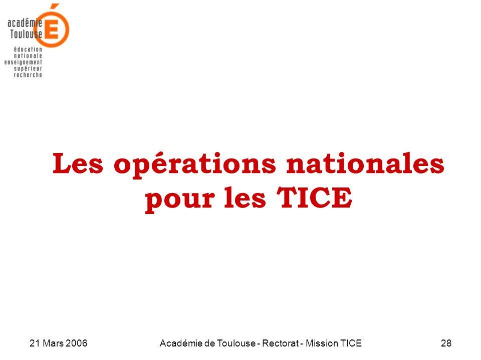 21 Mars 2006Académie de Toulouse - Rectorat - Mission TICE28 Les opérations nationales pour les TICE