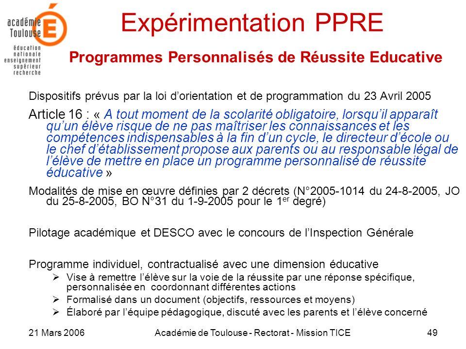21 Mars 2006Académie de Toulouse - Rectorat - Mission TICE49 Expérimentation PPRE Programmes Personnalisés de Réussite Educative Dispositifs prévus pa
