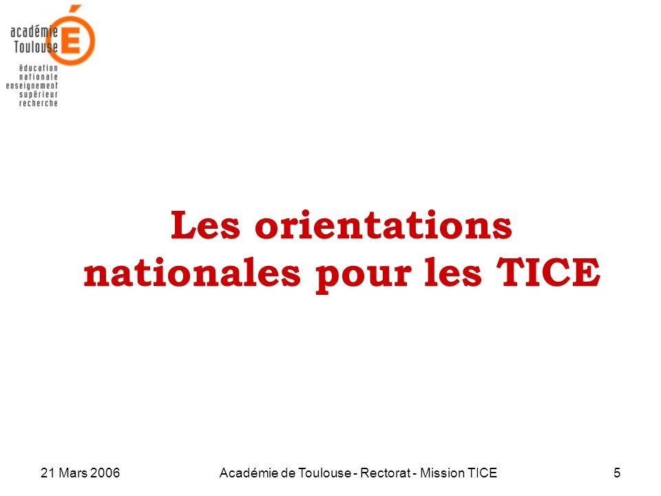 21 Mars 2006Académie de Toulouse - Rectorat - Mission TICE5 Les orientations nationales pour les TICE