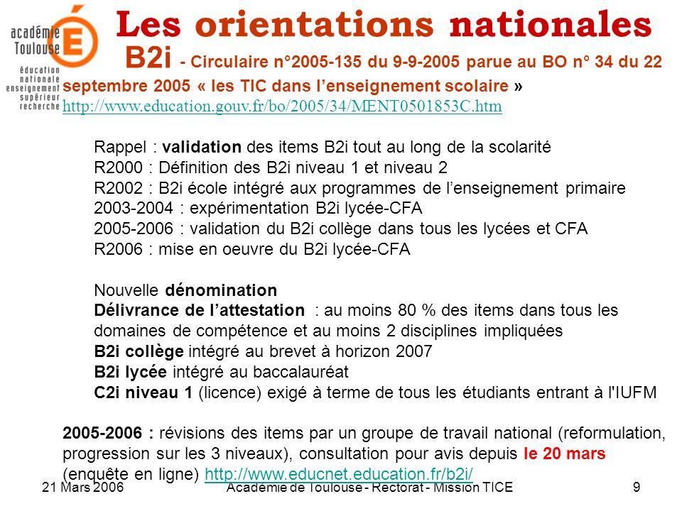 21 Mars 2006Académie de Toulouse - Rectorat - Mission TICE9 Les orientations nationales B2i - Circulaire n°2005-135 du 9-9-2005 parue au BO n° 34 du 2