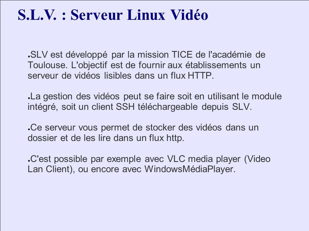 S.L.V. : Serveur Linux Vidéo SLV est développé par la mission TICE de l'académie de Toulouse. L'objectif est de fournir aux établissements un serveur
