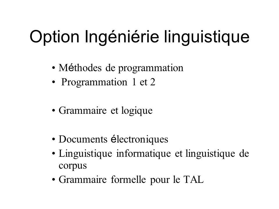 Option Ingéniérie linguistique M é thodes de programmation Programmation 1 et 2 Grammaire et logique Documents é lectroniques Linguistique informatiqu