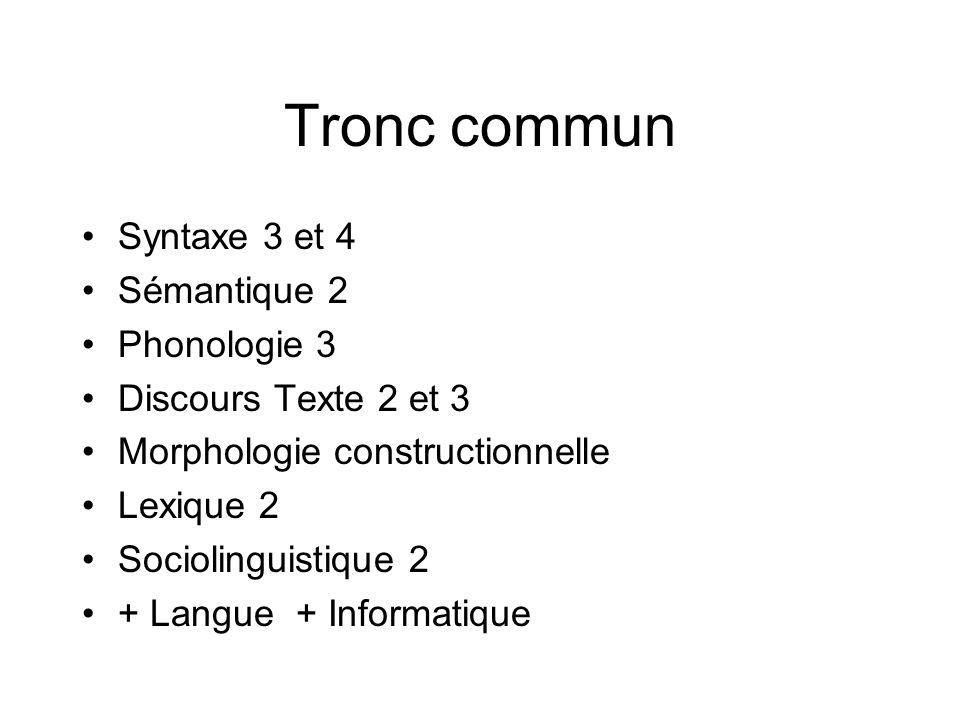 Tronc commun Syntaxe 3 et 4 Sémantique 2 Phonologie 3 Discours Texte 2 et 3 Morphologie constructionnelle Lexique 2 Sociolinguistique 2 + Langue + Inf