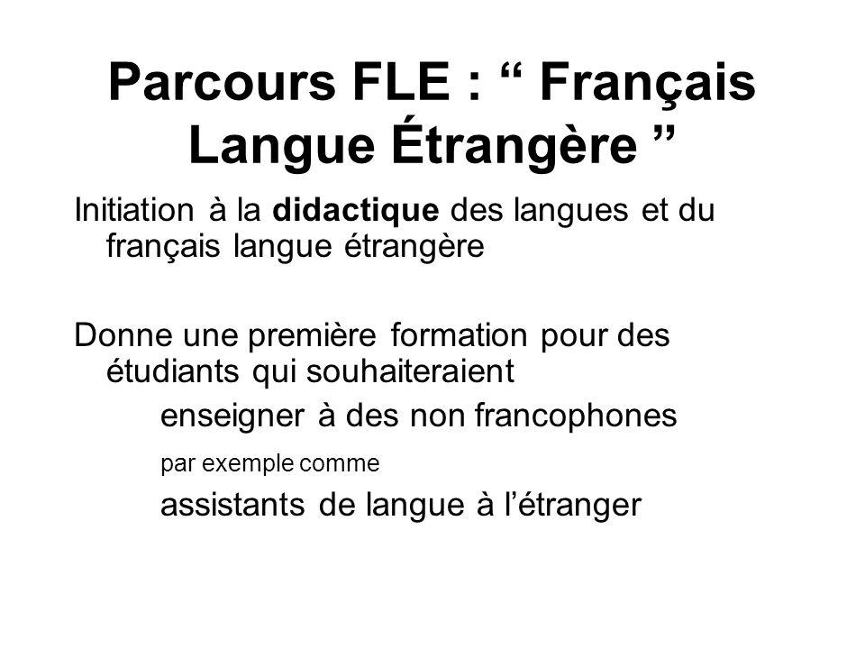 Parcours FLE : Français Langue Étrangère Initiation à la didactique des langues et du français langue étrangère Donne une première formation pour des