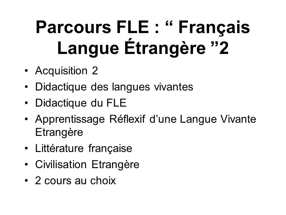 Parcours FLE : Français Langue Étrangère 2 Acquisition 2 Didactique des langues vivantes Didactique du FLE Apprentissage Réflexif dune Langue Vivante