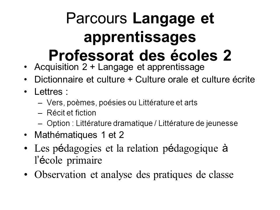 Parcours Langage et apprentissages Professorat des écoles 2 Acquisition 2 + Langage et apprentissage Dictionnaire et culture + Culture orale et cultur