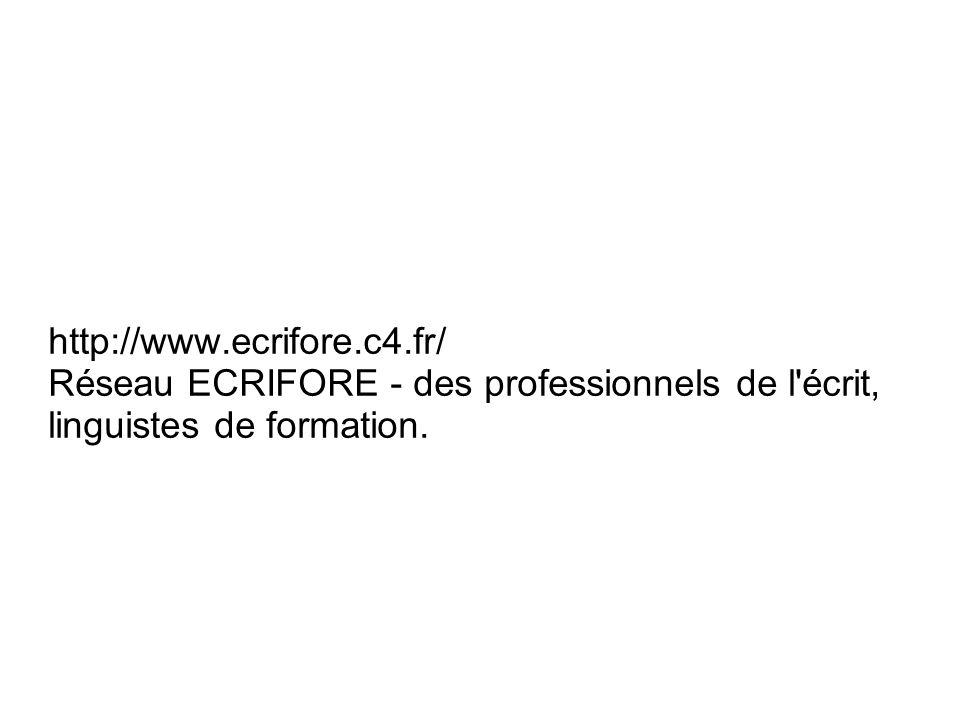 http://www.ecrifore.c4.fr/ Réseau ECRIFORE - des professionnels de l'écrit, linguistes de formation.