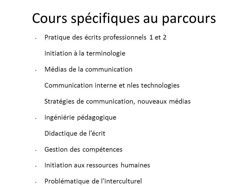 Cours spécifiques au parcours Pratique des écrits professionnels 1 et 2 Initiation à la terminologie Médias de la communication Communication interne