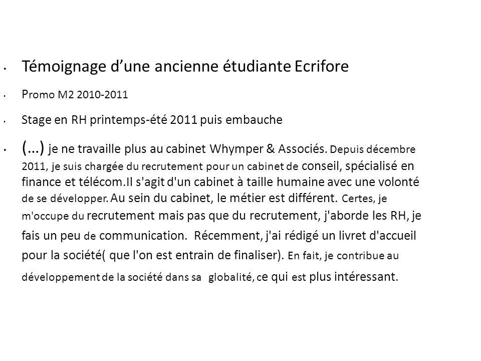 Témoignage dune ancienne étudiante Ecrifore P romo M2 2010-2011 Stage en RH printemps-été 2011 puis embauche (…) j e ne travaille plus au cabinet Whym