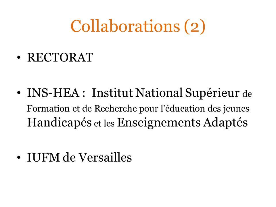 Collaborations (2) RECTORAT INS-HEA : Institut National Supérieur de Formation et de Recherche pour l éducation des jeunes Handicapés et les Enseignements Adaptés IUFM de Versailles