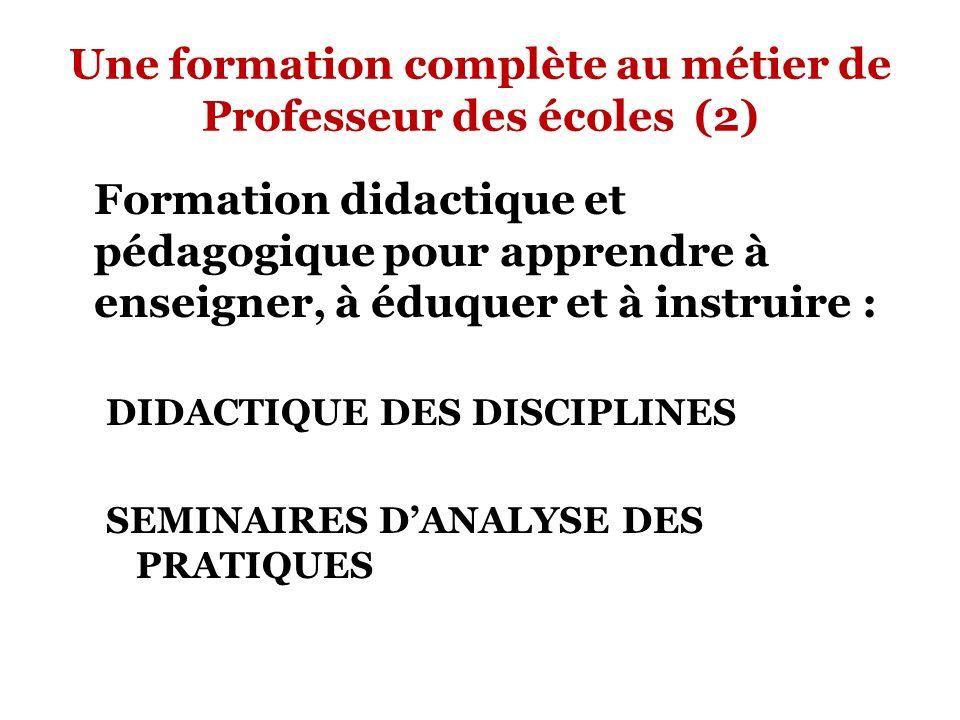 Une formation complète au métier de Professeur des écoles (2) Formation didactique et pédagogique pour apprendre à enseigner, à éduquer et à instruire : DIDACTIQUE DES DISCIPLINES SEMINAIRES DANALYSE DES PRATIQUES