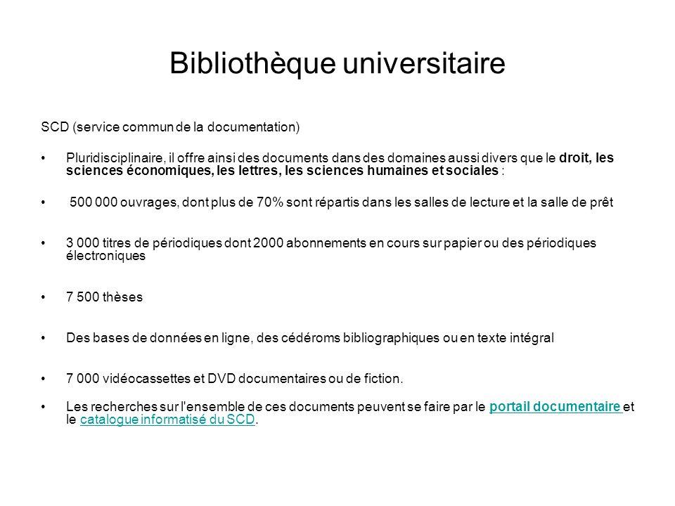 Bibliothèque universitaire SCD (service commun de la documentation) Pluridisciplinaire, il offre ainsi des documents dans des domaines aussi divers qu
