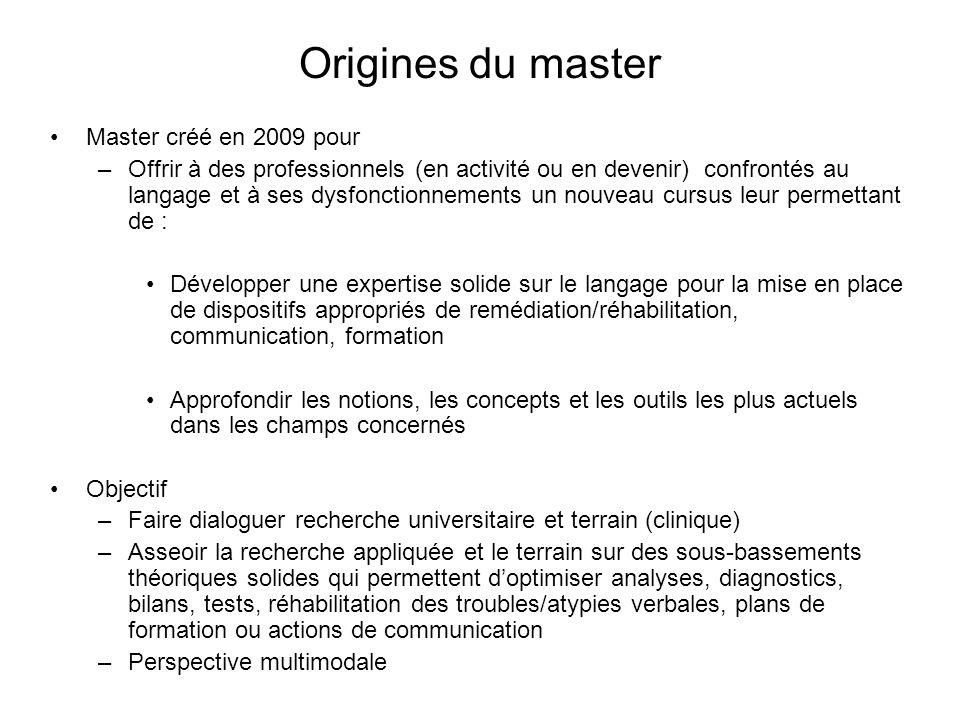 Origines du master Master créé en 2009 pour –Offrir à des professionnels (en activité ou en devenir) confrontés au langage et à ses dysfonctionnements