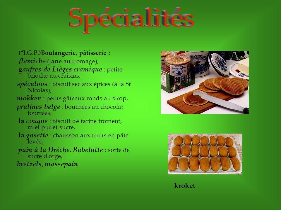 (*I.G.P.)Boulangerie, pâtisserie : flamiche (tarte au fromage), gaufres de Lièges cramique : petite brioche aux raisins, spéculoos : biscuit sec aux é
