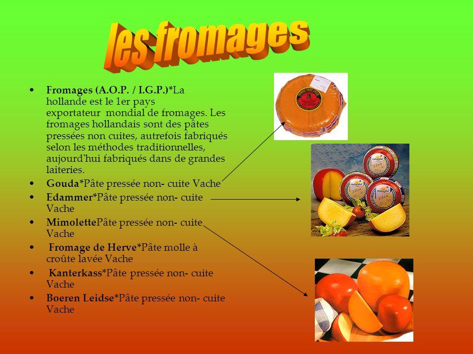 Fromages (A.O.P. / I.G.P.)*La hollande est le 1er pays exportateur mondial de fromages. Les fromages hollandais sont des pâtes pressées non cuites, au