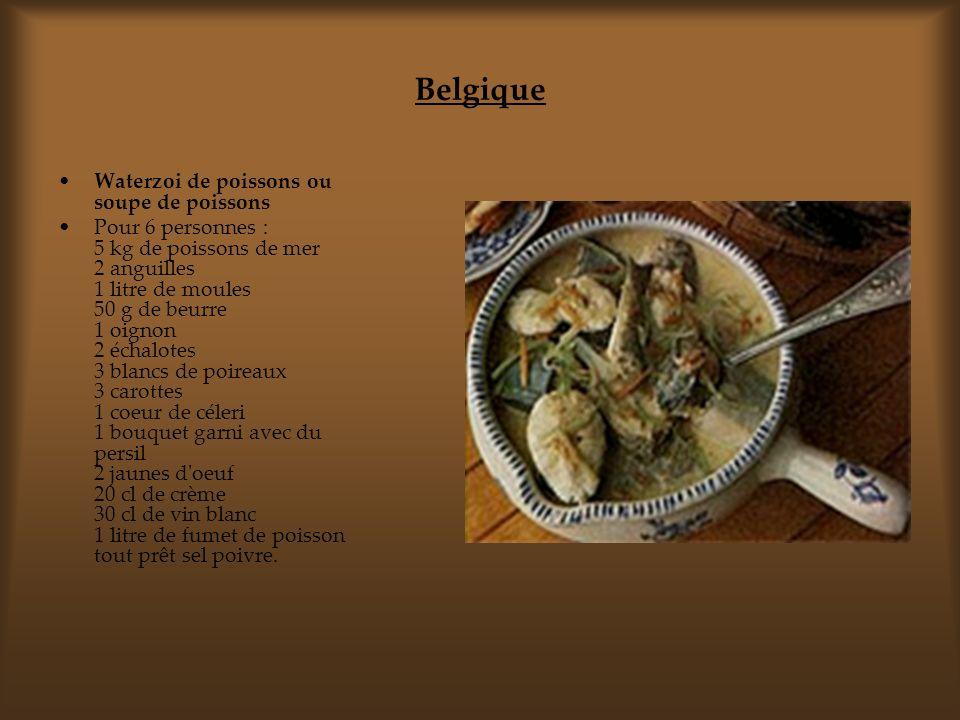 Belgique Waterzoi de poissons ou soupe de poissons Pour 6 personnes : 5 kg de poissons de mer 2 anguilles 1 litre de moules 50 g de beurre 1 oignon 2