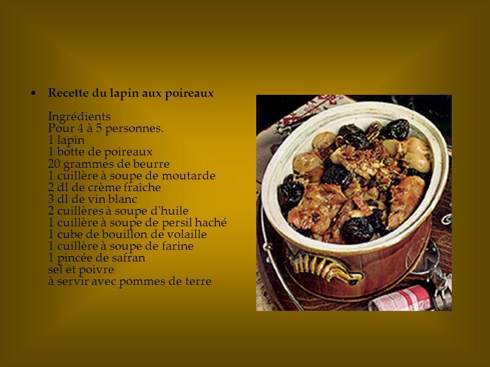 Recette du lapin aux poireaux Ingrédients Pour 4 à 5 personnes. 1 lapin 1 botte de poireaux 20 grammes de beurre 1 cuillère à soupe de moutarde 2 dl d