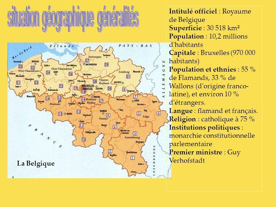 La Belgique Intitulé officiel : Royaume de Belgique Superficie : 30 518 km² Population : 10,2 millions d'habitants Capitale : Bruxelles (970 000 habit