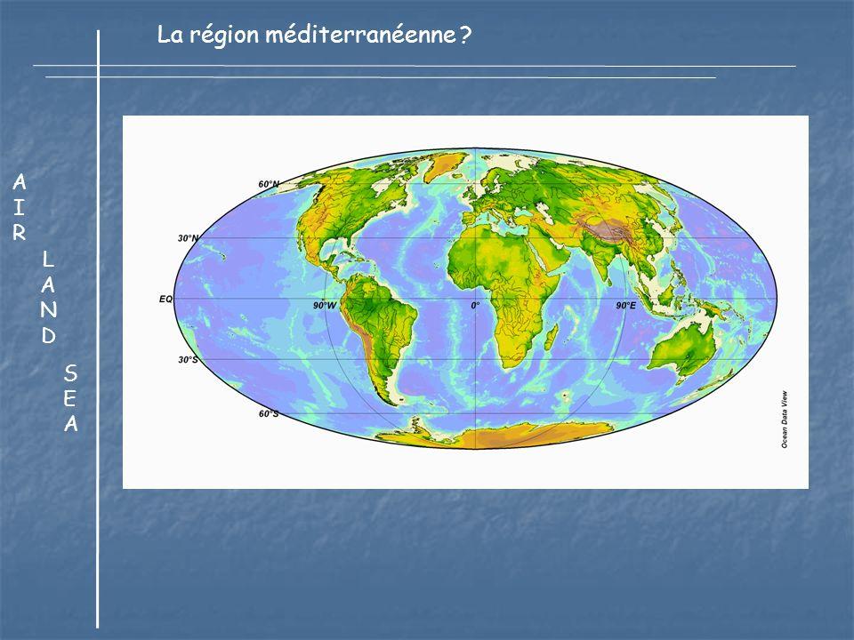 Coast line 46,000 km, surface 2.5 10 6 km 2 LANDLAND SEASEA AIRAIR La région méditerranéenne ?
