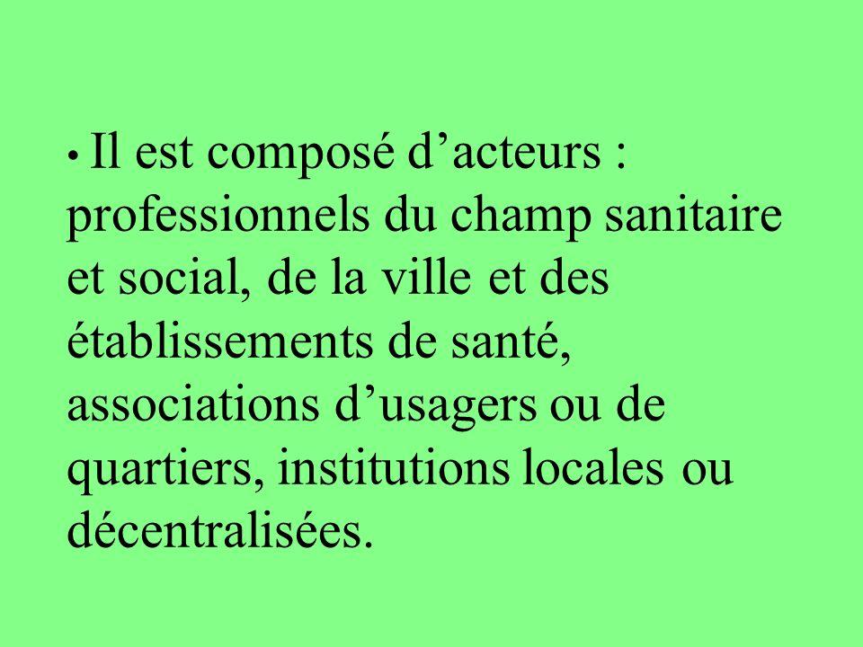 Il est composé dacteurs : professionnels du champ sanitaire et social, de la ville et des établissements de santé, associations dusagers ou de quartiers, institutions locales ou décentralisées.
