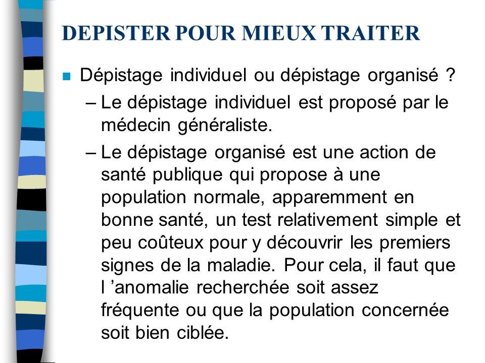 DEPISTER POUR MIEUX TRAITER n Dépistage individuel ou dépistage organisé .