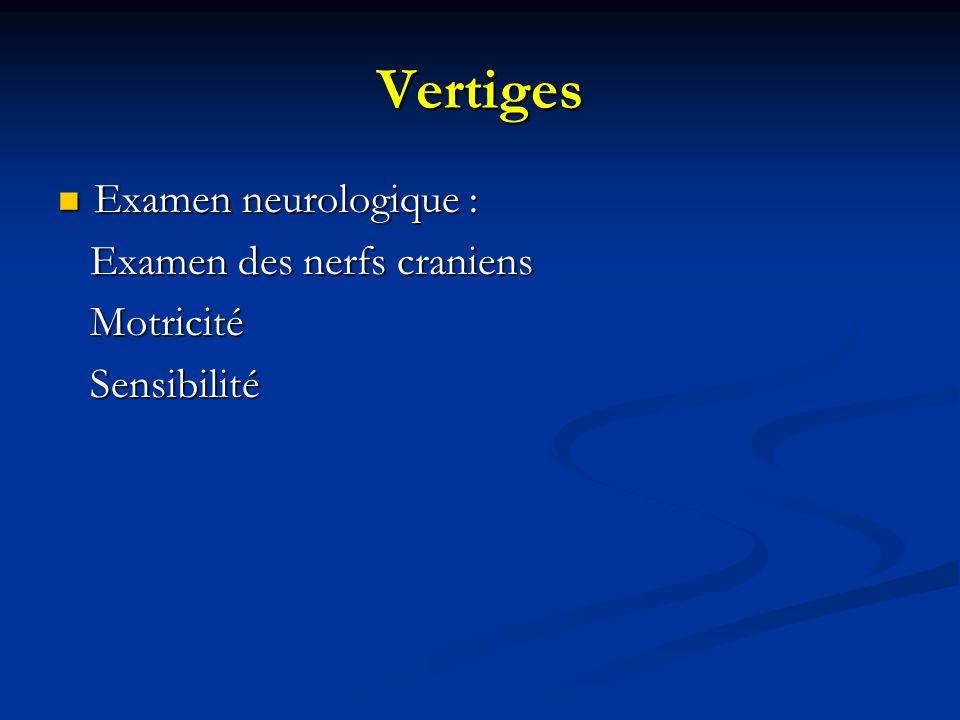 Vertiges Examen neurologique : Examen neurologique : Examen des nerfs craniens Examen des nerfs craniens Motricité Motricité Sensibilité Sensibilité