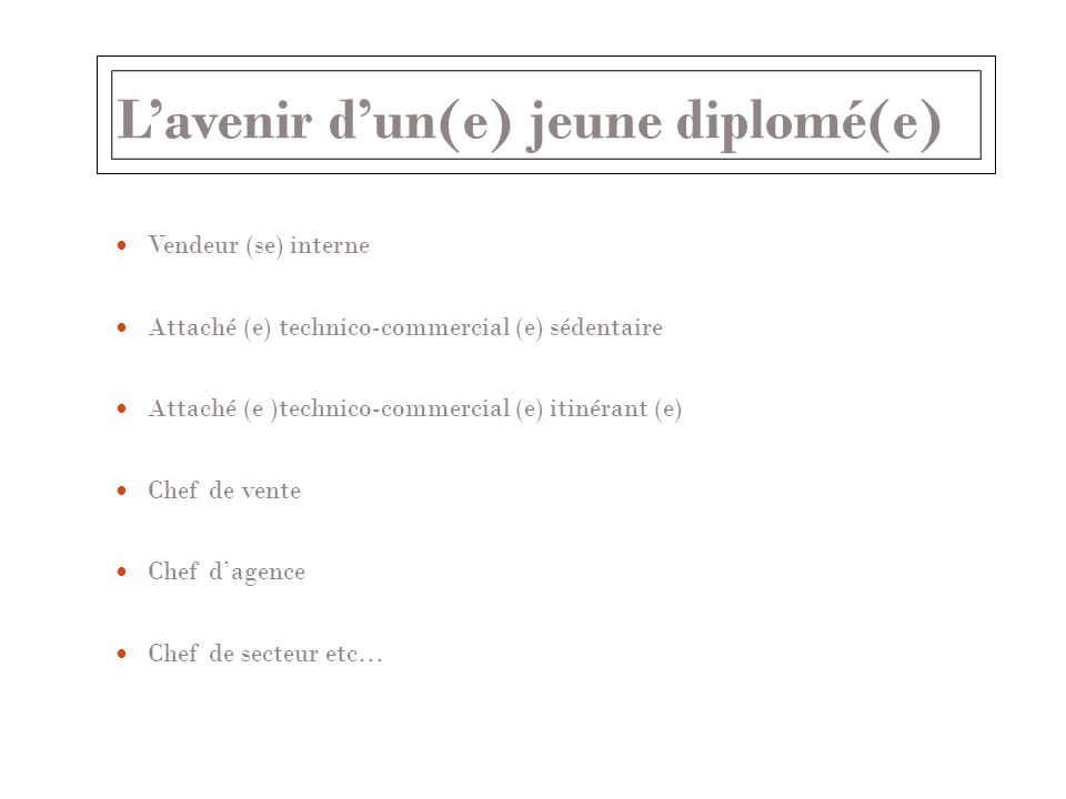 Lavenir dun(e) jeune diplomé(e) Vendeur (se) interne Attaché (e) technico-commercial (e) sédentaire Attaché (e )technico-commercial (e) itinérant (e)