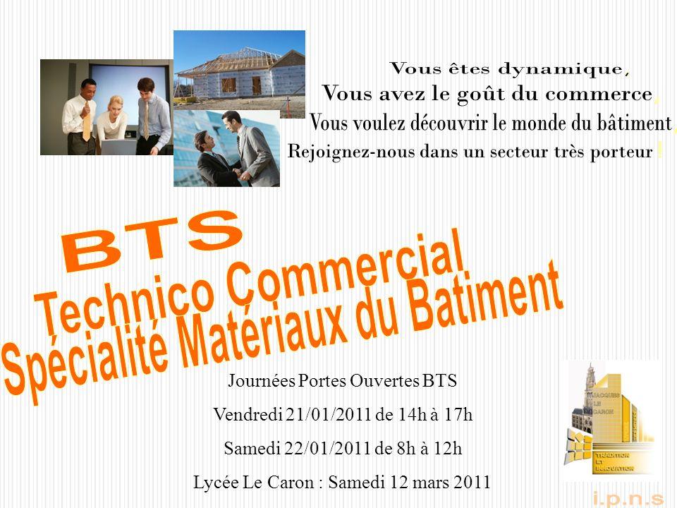 Journées Portes Ouvertes BTS Vendredi 21/01/2011 de 14h à 17h Samedi 22/01/2011 de 8h à 12h Lycée Le Caron : Samedi 12 mars 2011