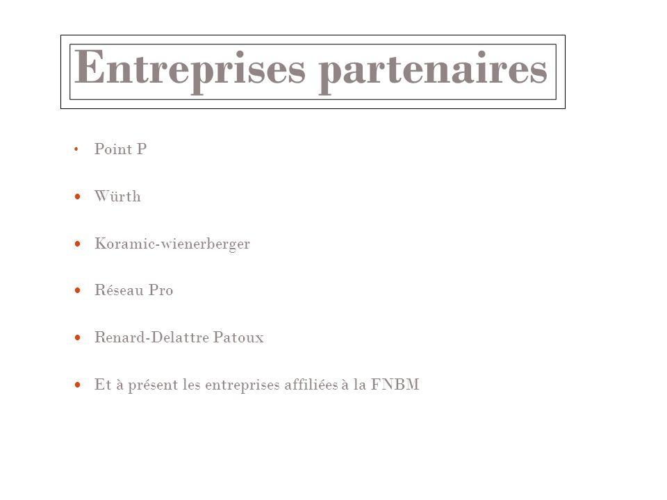 Entreprises partenaires Point P Würth Koramic-wienerberger Réseau Pro Renard-Delattre Patoux Et à présent les entreprises affiliées à la FNBM