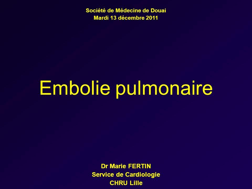 Embolie pulmonaire Dr Marie FERTIN Service de Cardiologie CHRU Lille Société de Médecine de Douai Mardi 13 décembre 2011