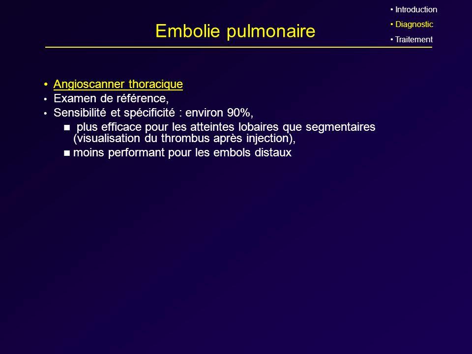 Embolie pulmonaire Angioscanner thoracique Examen de référence, Sensibilité et spécificité : environ 90%, plus efficace pour les atteintes lobaires qu