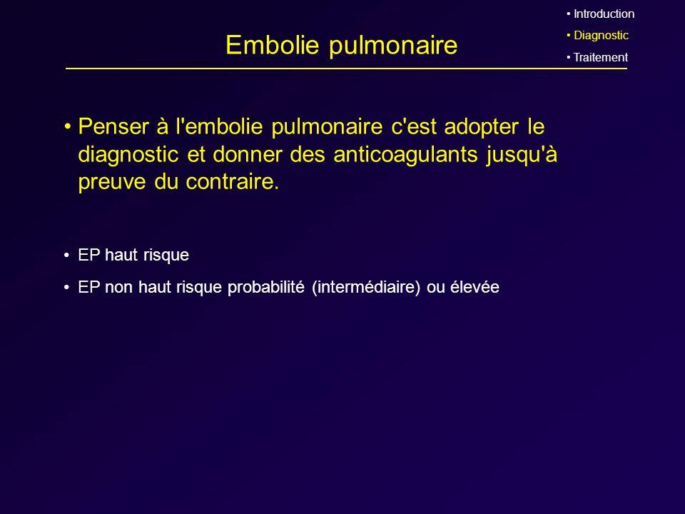 Embolie pulmonaire Penser à l'embolie pulmonaire c'est adopter le diagnostic et donner des anticoagulants jusqu'à preuve du contraire. EP haut risque